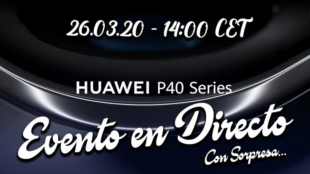 Huawei P40 Series Evento en Directo con nosotros aquí